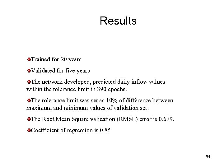 Results Trained for 20 years Validated for five years The network developed, predicted daily