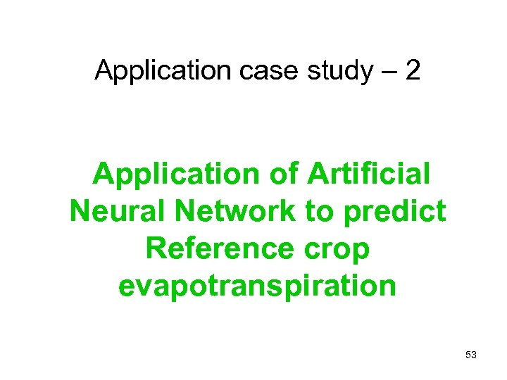 Application case study – 2 Application of Artificial. Neural Network to predict Reference crop