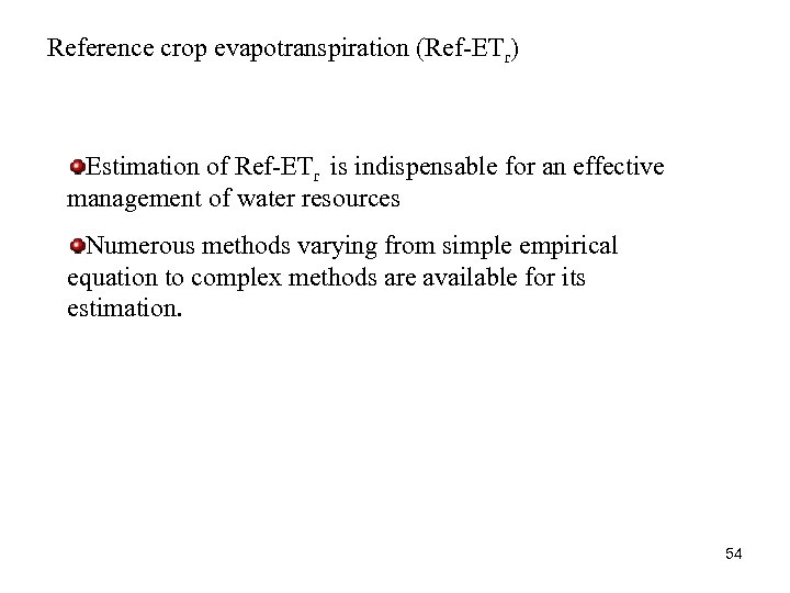 Reference crop evapotranspiration (Ref-ETr) Estimation of Ref-ETr is indispensable for an effective management of