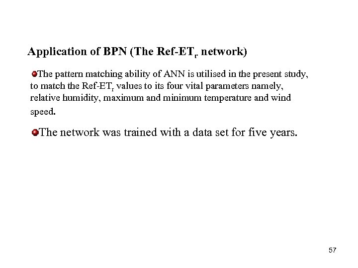 Application of BPN (The Ref-ETr network) The pattern matching ability of ANN is utilised