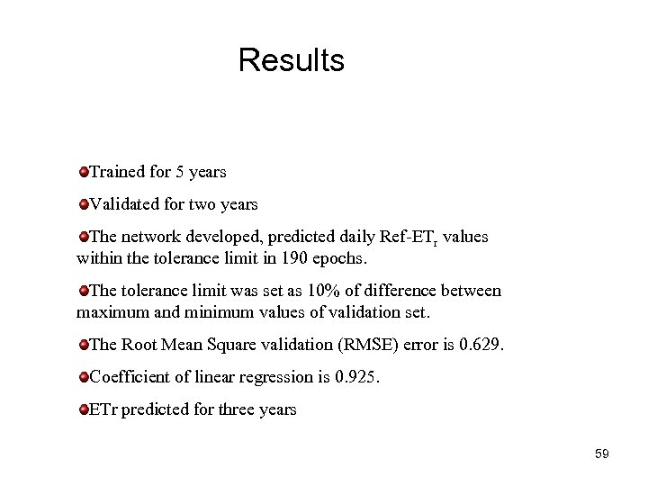 Results Trained for 5 years Validated for two years The network developed, predicted daily