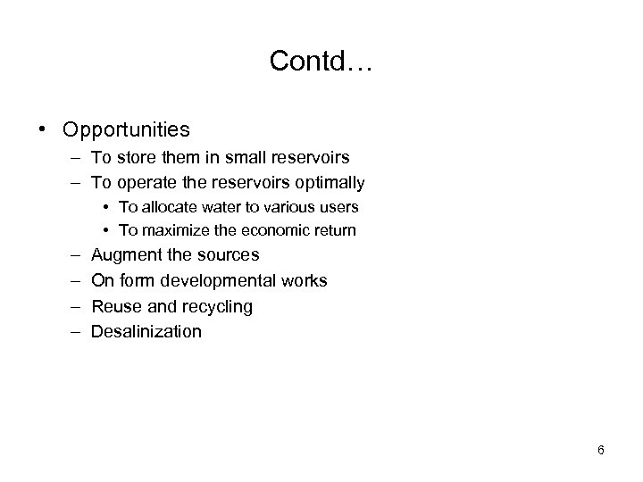 Contd… • Opportunities – To store them in small reservoirs – To operate the
