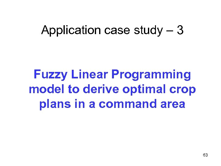 Application case study – 3 Fuzzy Linear Programming model to derive optimal crop plans