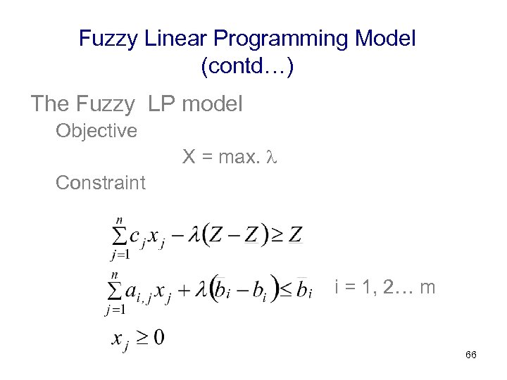 Fuzzy Linear Programming Model (contd…) The Fuzzy LP model Objective X = max. Constraint