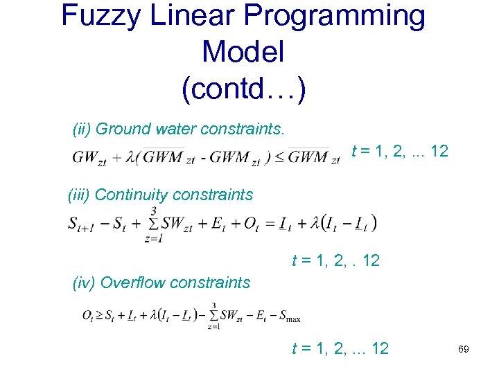 Fuzzy Linear Programming Model (contd…) (ii) Ground water constraints. t = 1, 2, .