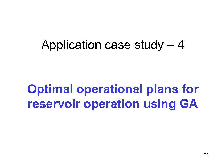 Application case study – 4 Optimal operational plans for reservoir operation using GA 73