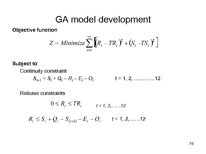 GA model development Objective function Subject to Continuity constraint St+1 = St + Qt