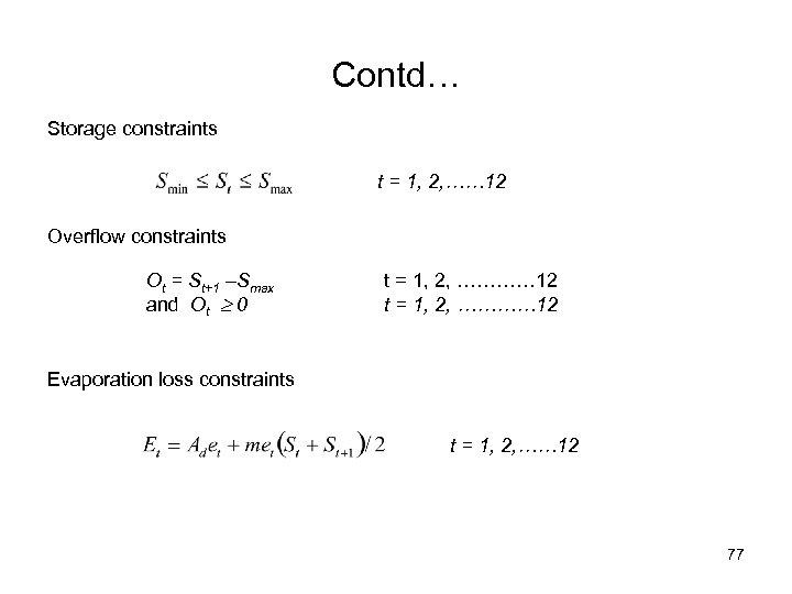 Contd… Storage constraints t = 1, 2, …… 12 Overflow constraints Ot = St+1