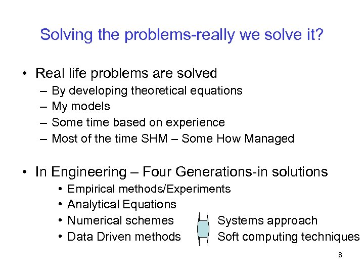 Solving the problems-really we solve it? • Real life problems are solved – –