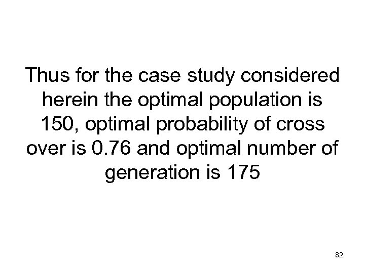 Thus for the case study considered herein the optimal population is 150, optimal probability
