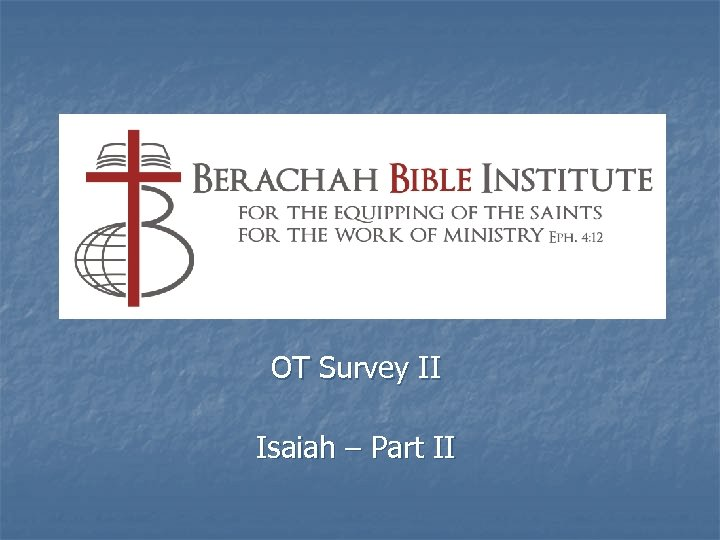 OT Survey II Isaiah – Part II