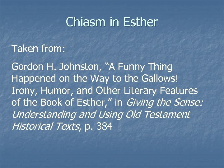 "Chiasm in Esther Taken from: Gordon H. Johnston, ""A Funny Thing Happened on the"
