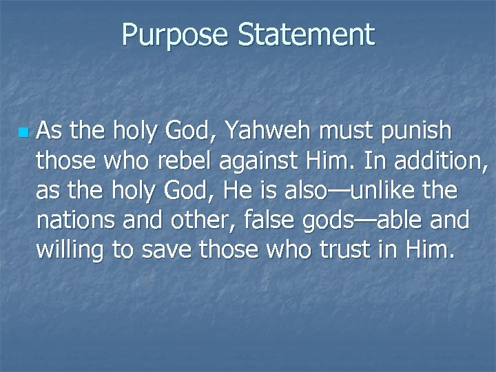 Purpose Statement n As the holy God, Yahweh must punish those who rebel against
