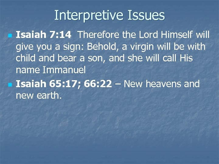 Interpretive Issues n n Isaiah 7: 14 Therefore the Lord Himself will give you