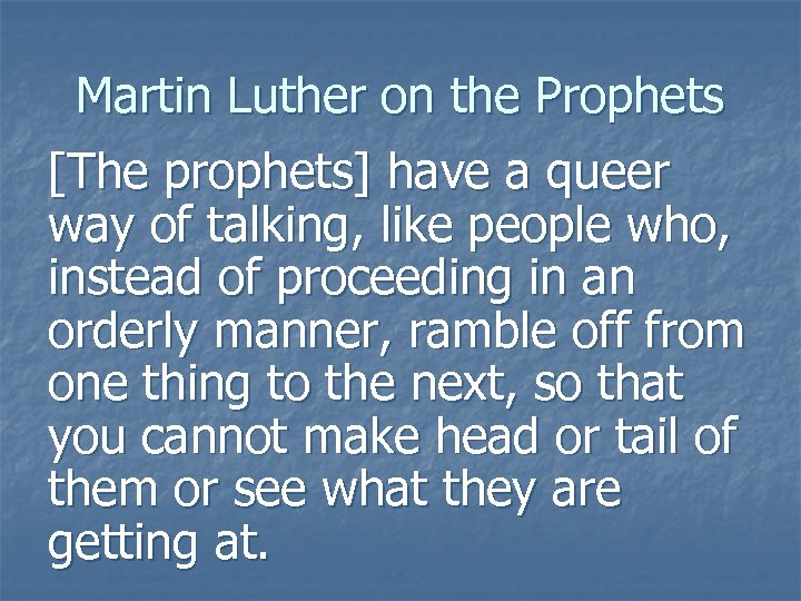 Martin Luther on the Prophets [The prophets] have a queer way of talking, like