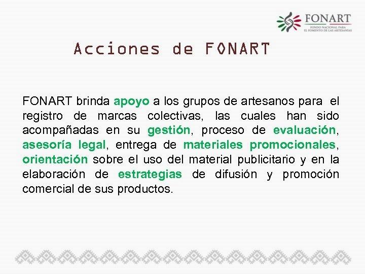 Acciones de FONART brinda apoyo a los grupos de artesanos para el registro de