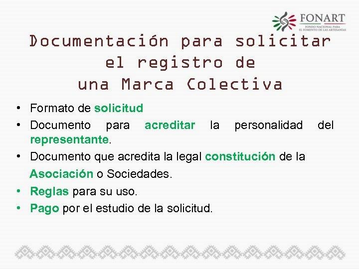Documentación para solicitar el registro de una Marca Colectiva • Formato de solicitud •