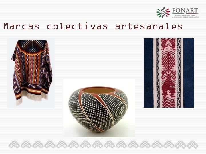 Marcas colectivas artesanales