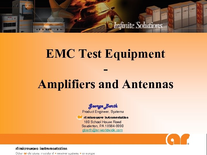 EMC Test Equipment Amplifiers and Antennas George Barth Product Engineer, Systems ar rf/microwave instrumentation