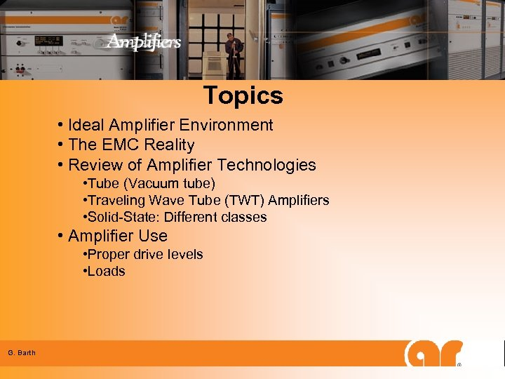 Topics • Ideal Amplifier Environment • The EMC Reality • Review of Amplifier Technologies
