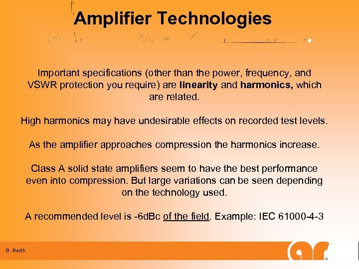 Amplifier Technologies Important specifications (other than the power, frequency, and VSWR protection you require)