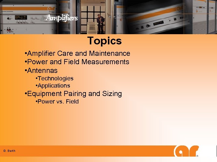 Topics • Amplifier Care and Maintenance • Power and Field Measurements • Antennas •