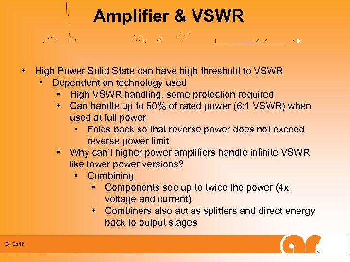 Amplifier & VSWR • High Power Solid State can have high threshold to VSWR