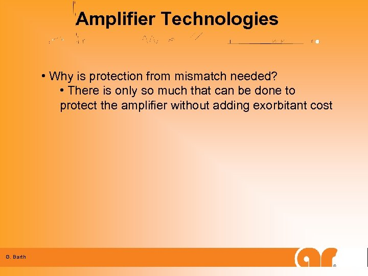 Amplifier Technologies • Why is protection from mismatch needed? • There is only so