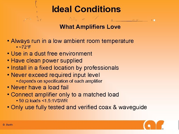 Ideal Conditions What Amplifiers Love • Always run in a low ambient room temperature