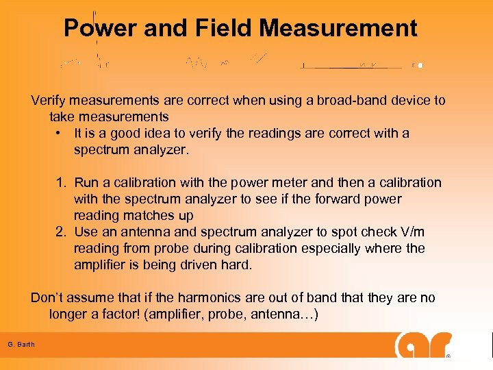 Power and Field Measurement Verify measurements are correct when using a broad-band device to