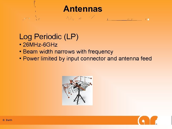 Antennas Log Periodic (LP) • 26 MHz-6 GHz • Beam width narrows with frequency