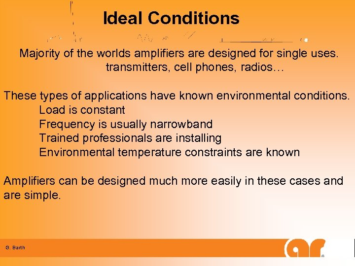 Ideal Conditions Majority of the worlds amplifiers are designed for single uses. transmitters, cell