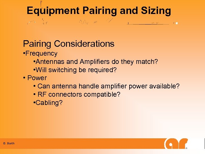 Equipment Pairing and Sizing Pairing Considerations • Frequency • Antennas and Amplifiers do they