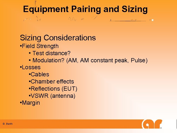 Equipment Pairing and Sizing Considerations • Field Strength • Test distance? • Modulation? (AM,