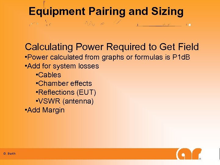 Equipment Pairing and Sizing Calculating Power Required to Get Field • Power calculated from