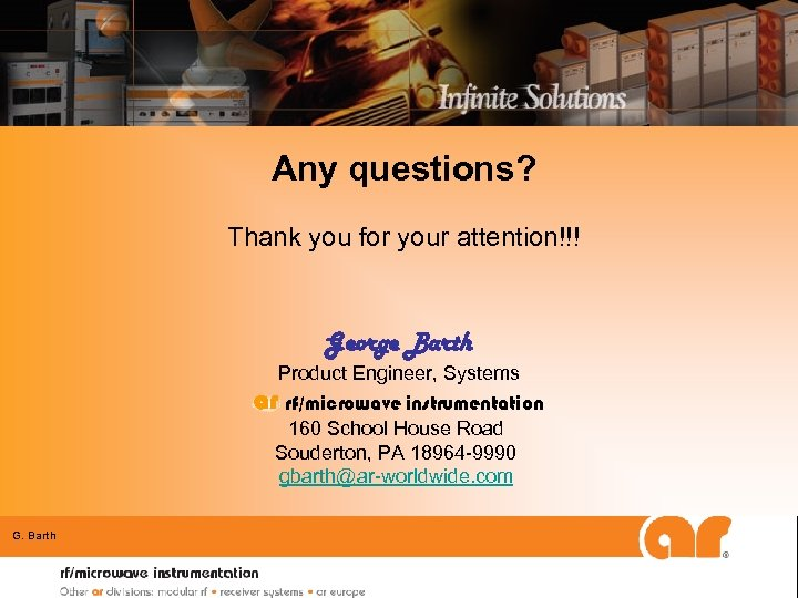 Any questions? Thank you for your attention!!! George Barth Product Engineer, Systems ar rf/microwave