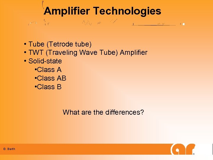 Amplifier Technologies • Tube (Tetrode tube) • TWT (Traveling Wave Tube) Amplifier • Solid-state