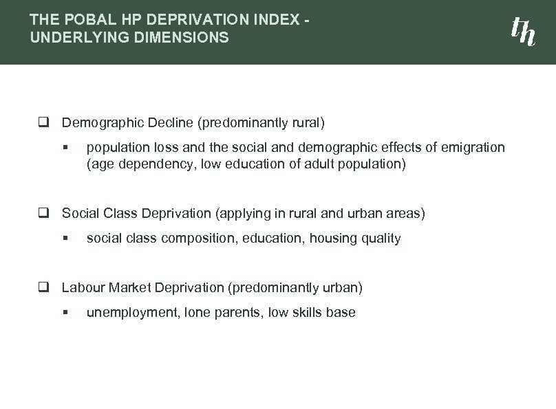 THE POBAL HP DEPRIVATION INDEX UNDERLYING DIMENSIONS q Demographic Decline (predominantly rural) § population