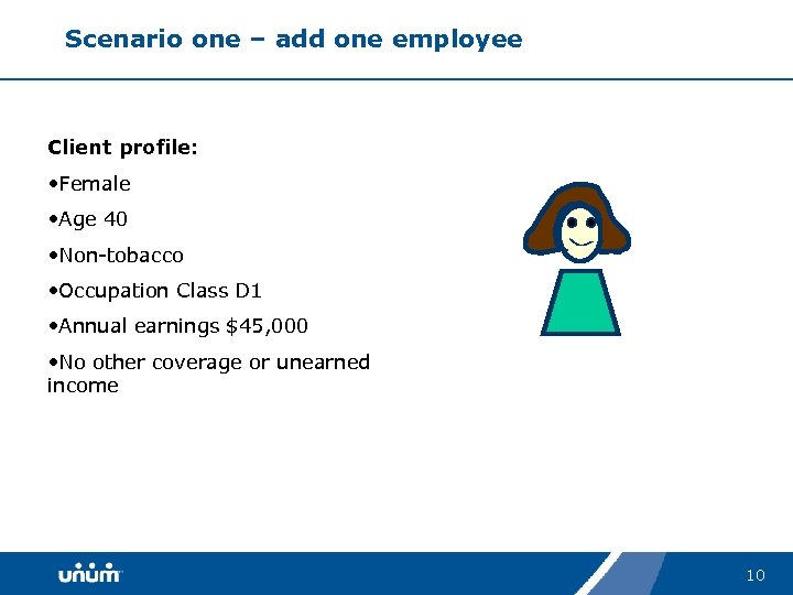 Scenario one – add one employee Client profile: • Female • Age 40 •