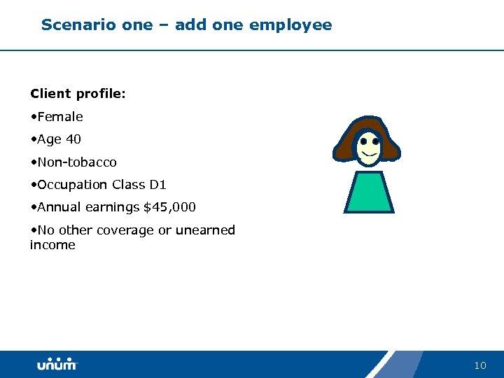 Scenario one – add one employee Client profile: • Female • Age 40 •