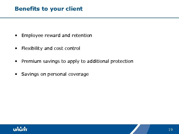 Benefits to your client • Employee reward and retention • Flexibility and cost control
