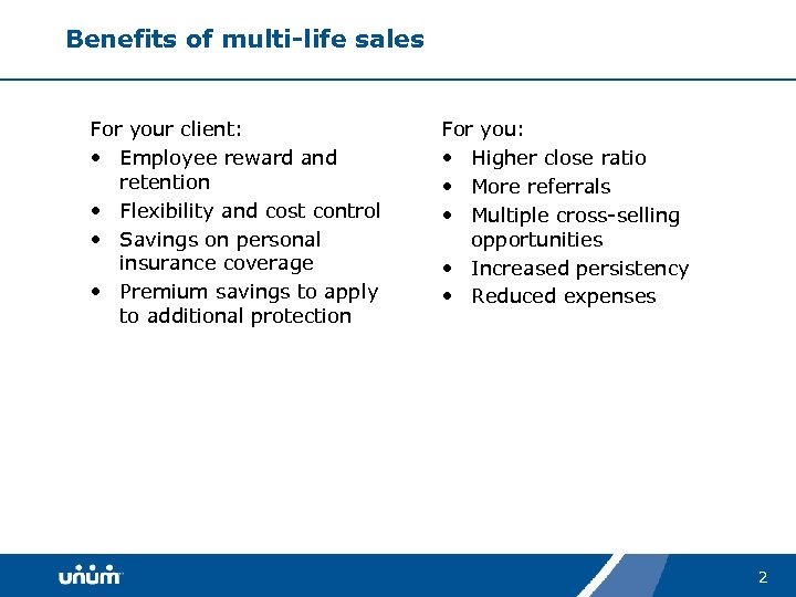 Benefits of multi-life sales For your client: • Employee reward and retention • Flexibility
