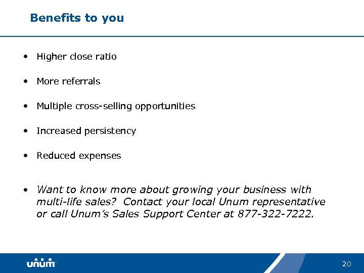 Benefits to you • Higher close ratio • More referrals • Multiple cross-selling opportunities