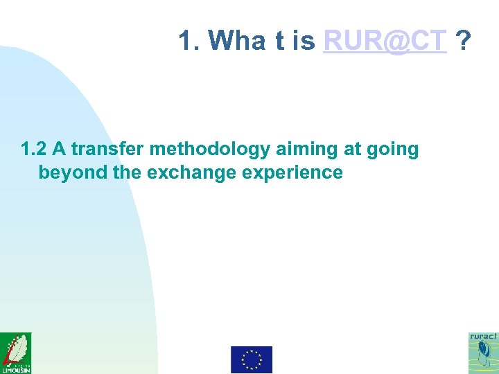 1. Wha t is RUR@CT ? 1. 2 A transfer methodology aiming at going