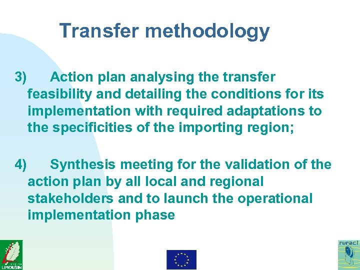Transfer methodology 3) Action plan analysing the transfer feasibility and detailing the conditions for