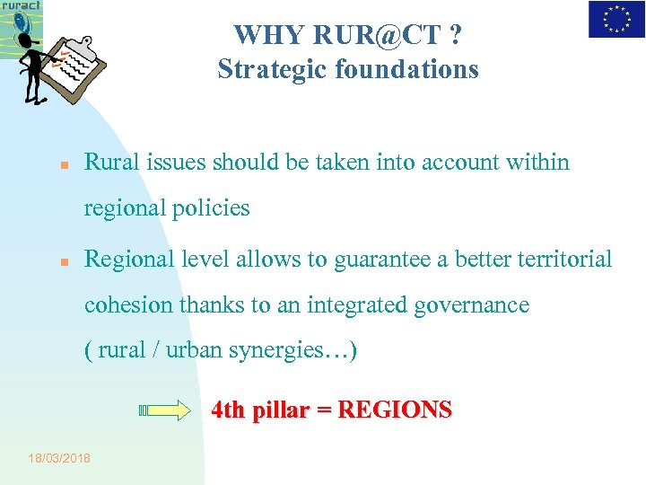 WHY RUR@CT ? Strategic foundations Rural issues should be taken into account within regional