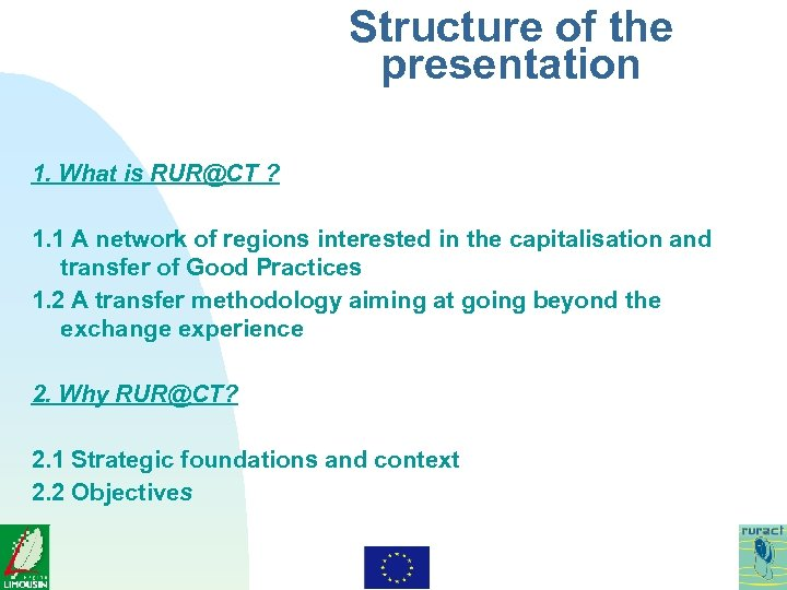 Structure of the presentation 1. What is RUR@CT ? 1. 1 A network of