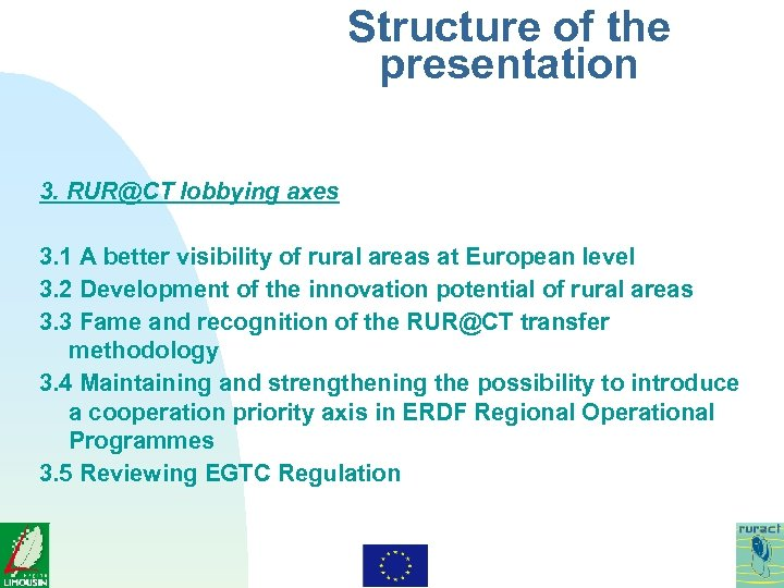 Structure of the presentation 3. RUR@CT lobbying axes 3. 1 A better visibility of