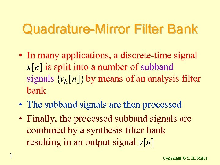 Quadrature-Mirror Filter Bank • In many applications, a discrete-time signal x[n] is split into