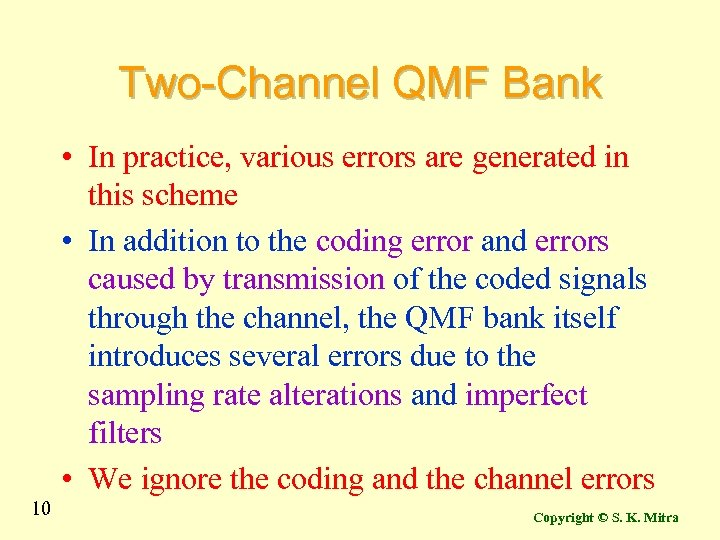 Two-Channel QMF Bank • In practice, various errors are generated in this scheme •
